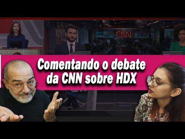 COMENTANDO O DEBATE DA CNN SOBRE HDX