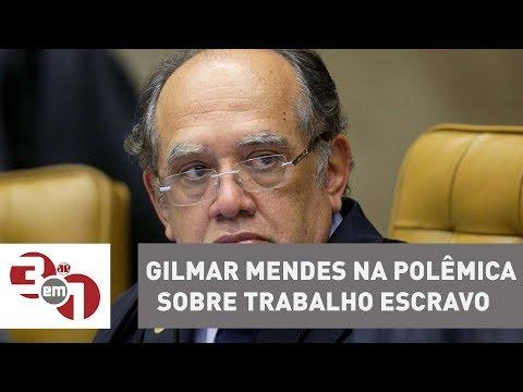 Gilmar Mendes Entra Na Polêmica Sobre Portaria O Trabalho Escravo