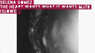 Selena Gomez The Heart Wants What It Wants MJTR Slowed