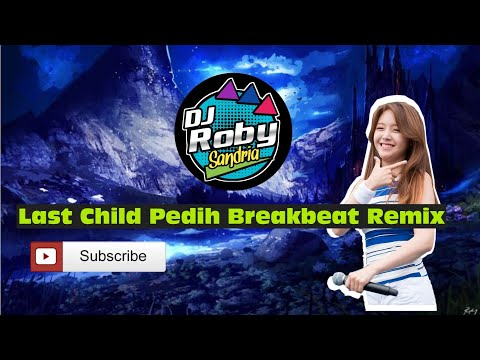 DJ Roby Sandria   Last Child   Pedih Remix