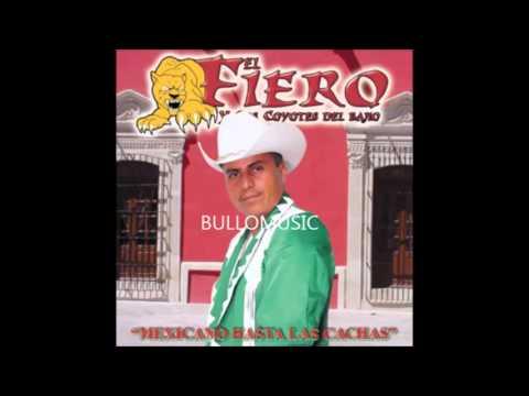 Mexicano Hasta Las Cachas El Fiero y Sus Coyotes Del Bajio