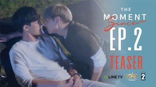 """The Moment "" - Since   - EP. 2 (Teaser ) l Enjoy full episodes of LINE TV"