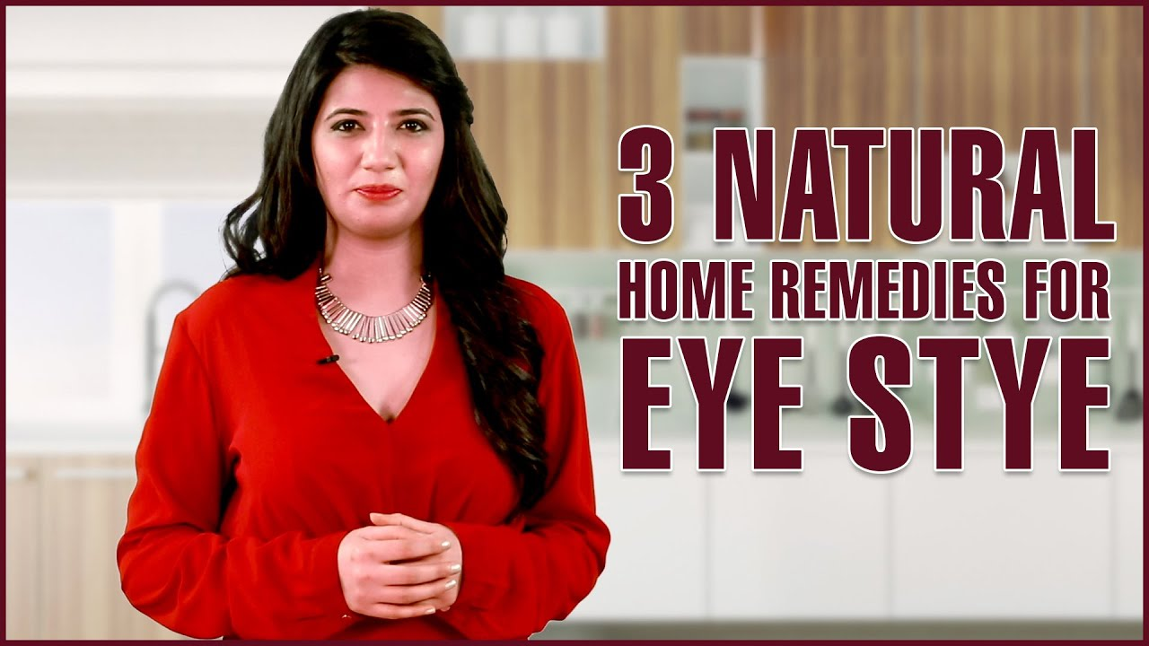 3 Natural Home Remedies To Get Rid Of A Stye In Eye Youtube