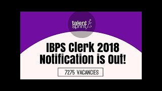 Exclusive LIVE : IBPS Clerk 2018 Notification is Out -  7275 Vacancies.