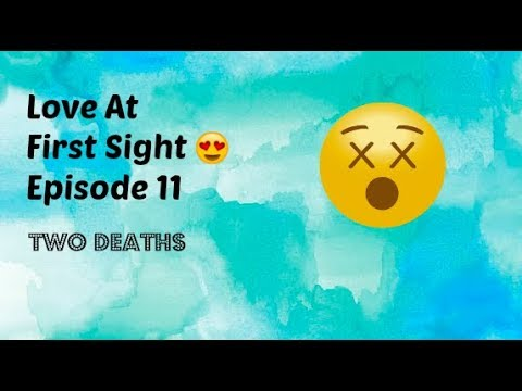 Love At First Sight 😍 Episode 11: Two Deaths 😵