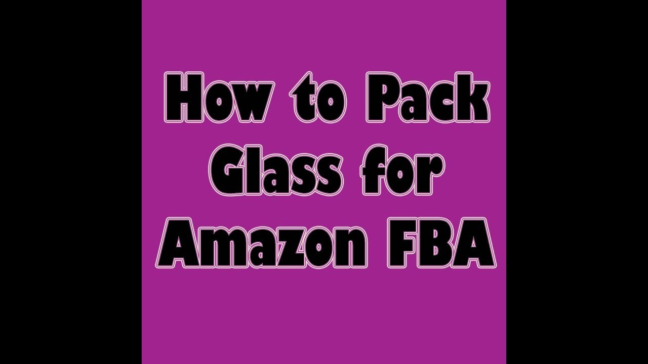 How to pack glass items for amazon fba youtube how to pack glass items for amazon fba reviewsmspy