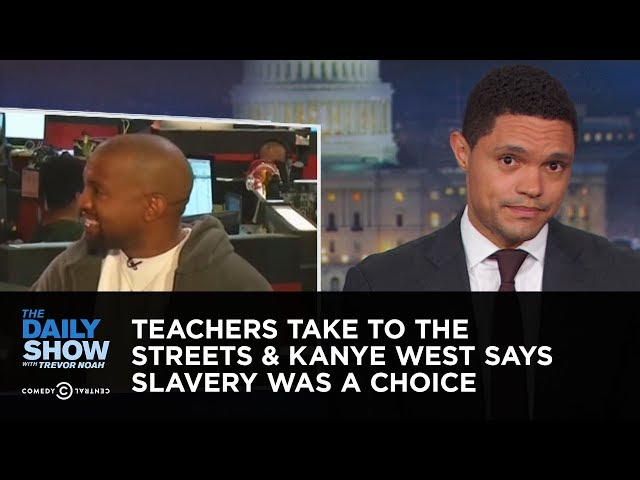 Teachers Take to the Streets & Kanye West Says Slavery Was a Choice | The Daily Show
