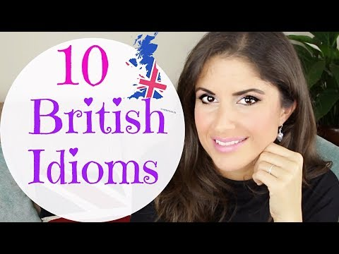 10 British English Idioms and Expressions we use Everyday.