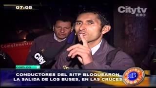 Citytv: Arriba Bogotá: Conductores del SITP  bloquearon la salida de los buses, en las Cruces