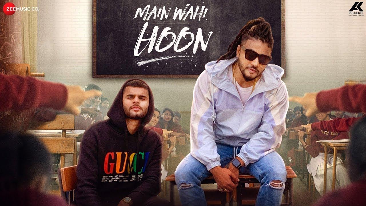 Download Main Wahi Hoon - RAFTAAR feat. KARMA   The School Song