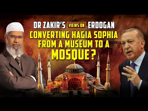Dr Zakir's Views on Erdogan converting Hagia Sophia from a Museum to a Mosque?