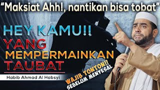 Hey Kamu Yang Sering Mempermainkan Taubat Habib Achmad Al Habsyi