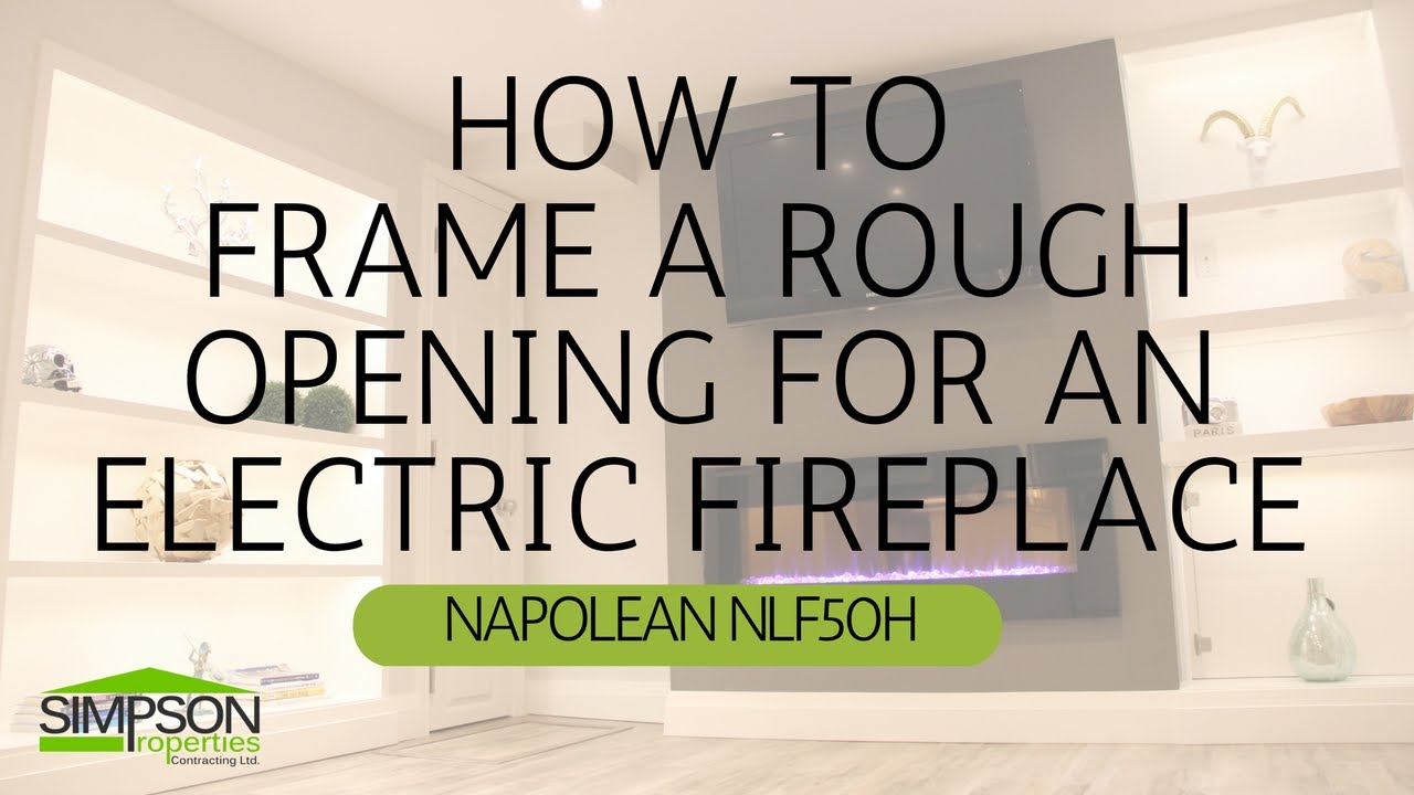 HOW TO FRAME AN ELECTRIC FIREPLACE ROUGH OPENING NAPOLEON