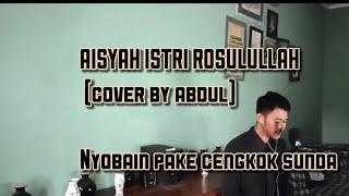 AISYAH istri ROSULULLAH(cover by Abdul) nyoba pake cengkok sunda