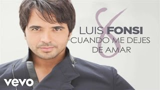 Watch music video: Luis Fonsi - Cuando Me Dejes De Amar
