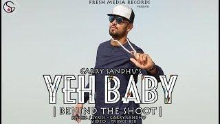 "Yeh Baby - Garry Sandhu - "" Behind The Shoot Video "" - Latest Punjabi Song 2018"