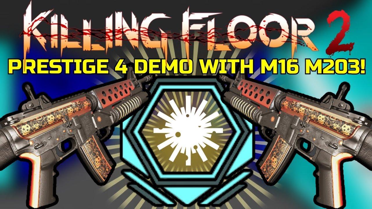 Killing Floor 2 M16 M203 Only Prestige 4 Demo With The Prestige 4 Skin Youtube
