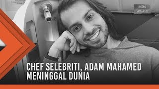 Chef Selebriti, Adam Mahamed meninggal dunia