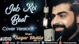 "Presenting the evergreen romantic song ""jab koi baat bigad jaye"" in voice of sagar bhatia. : jab jaye - cover version singer ..."