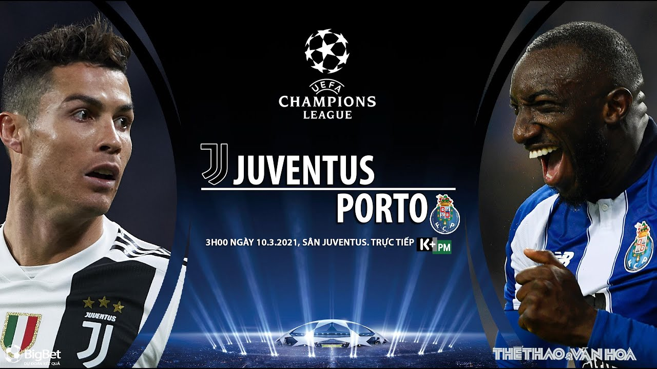 [SOI KÈO BÓNG ĐÁ] Juventus – Porto (3h00 ngày 10/3). Cúp C1 Champions League. Trực tiếp K+PC