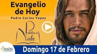 Evangelio de Hoy Domingo 17 de Febrero 2019  Padre Carlos Yepes