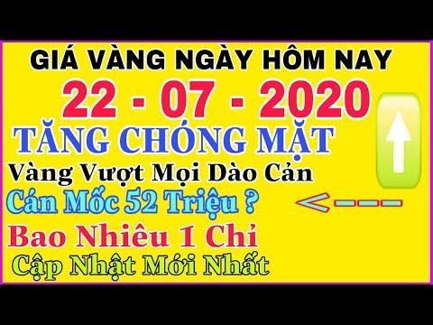 giá vàng 9999 hôm nay 22/7/2020 bao nhiêu một chỉ ? | giá VÀNG SJC 9999 24K Leo Đỉnh Mới ~52 Triệu ?