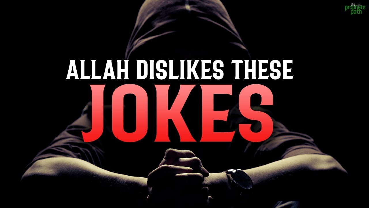 ALLAH DISLIKES THESE TYPES OF JOKES