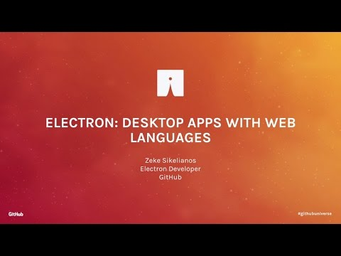 Electron: Desktop Apps with Web Languages - GitHub Universe 2016