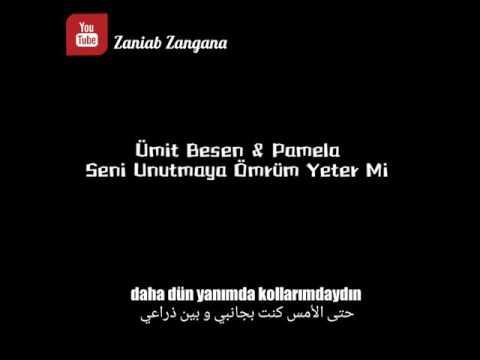 Ümit Besen & Pamela - Seni Unutmaya Ömrüm Yeter Mi - مترجمة