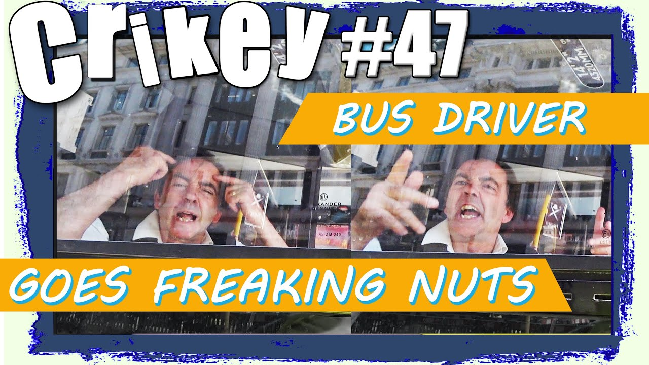 London bus driver road rages on me  - Crikey #47