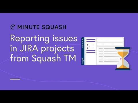 Squash TM Minute #17 - Reporting issues in Jira projects from Squash TM