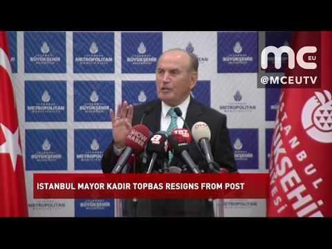 ISTANBUL MAYOR KADIR TOPBAS RESIGNS FROM POST