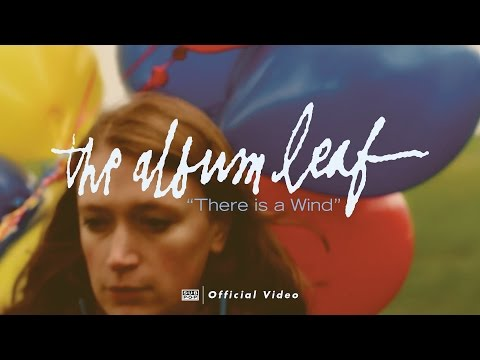The Album Leaf - There Is a Wind [OFFICIAL VIDEO] Mp3