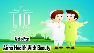 Wish You Happy Eid Mubarak To All Of You From Aisha Health With Beauty 2018