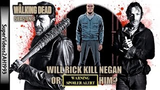 Will Rick Kill Negan or [SPOILER] Him?    The Walking Dead Season 8