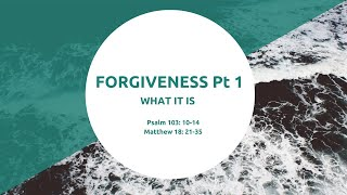 Psalm 103: 10-14 Matthew 18: 21-35 What Exactly is Forgiveness? 25th April 2021