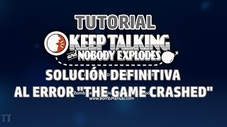 "[Tutorial] Solución definitiva ""The game crashed"" Keep Talking and Nobody Explodes"
