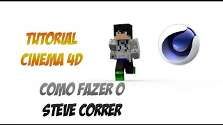 Tutorial Cinema 4D #7 - Como fazer o Steve Correr (Run Cycle)