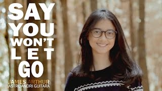 Download Say You Won't Let Go  - James Arthur (Astri, Andri Guitara) cover MP3 song and Music Video