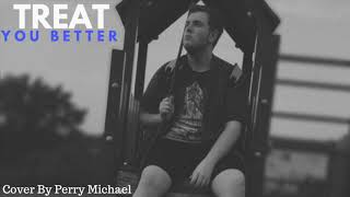 Shawn Mendes - Treat You Better (Perry Michael Cover) Mp3