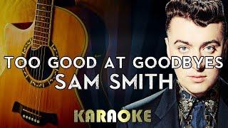 Sam Smith - Too Good at Goodbyes | Acoustic Guitar Karaoke Instrumental Lyrics Cover Sing Along