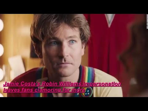 Jamie Costa's Robin Williams impersonation leaves fans wanting a ...