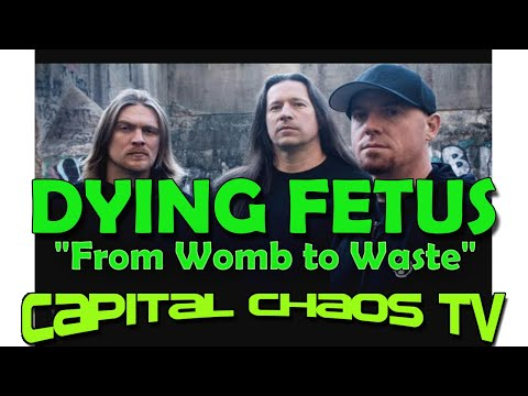 "DYING FETUS ""From Womb to Waste"" live on CAPITALCHAOSTV.COM"