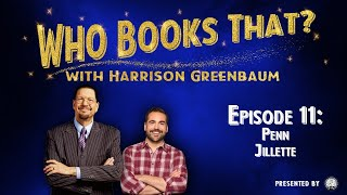 Who Books That? with Harrison Greenbaum, Ep. 11: PENN JILLETTE (Presented by the IBM)