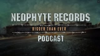 Neophyte Records - Bigger Than Ever Podcast Episode #5