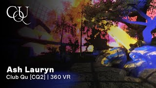Ash Lauryn | Club Quarantäne | 360 VR