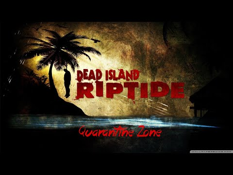 Dead Island : Riptide (Definitive Edition) - 35 - Quarantine Zone |