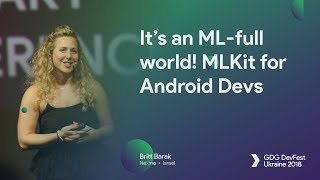 It's an ML full world! MLKit for Android Devs – Britt Barak