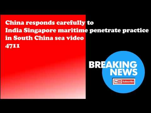 China responds carefully to India Singapore maritime penetrate practice in South China sea video 471