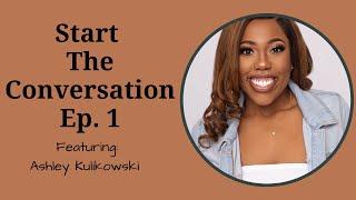 Start the Conversation EP. 1 ft. Ashley Kulikowski